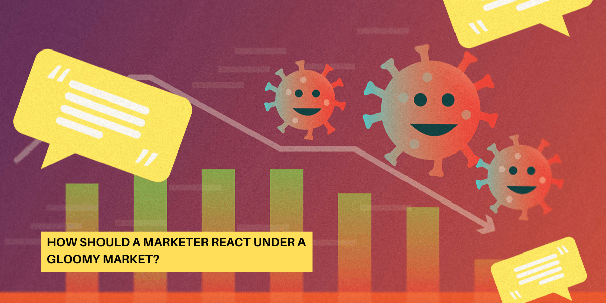 How Should a Marketer React Under a Gloomy Market?