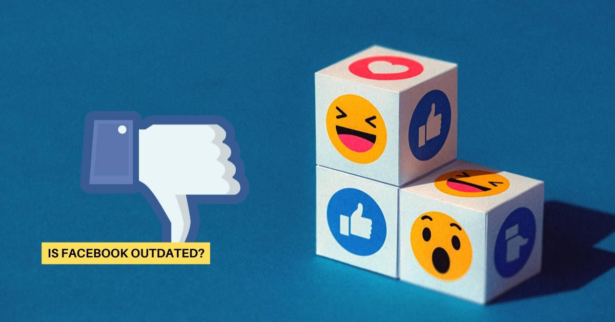 Is Facebook Outdated?