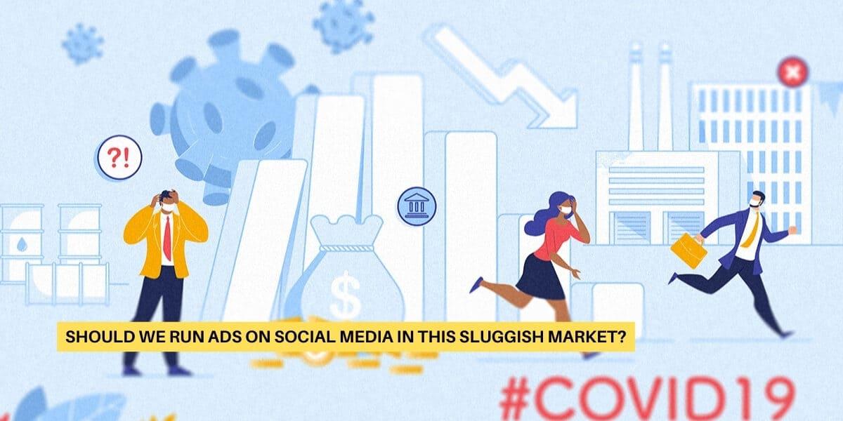Should We Run Ads on Social Media in This Sluggish Market?