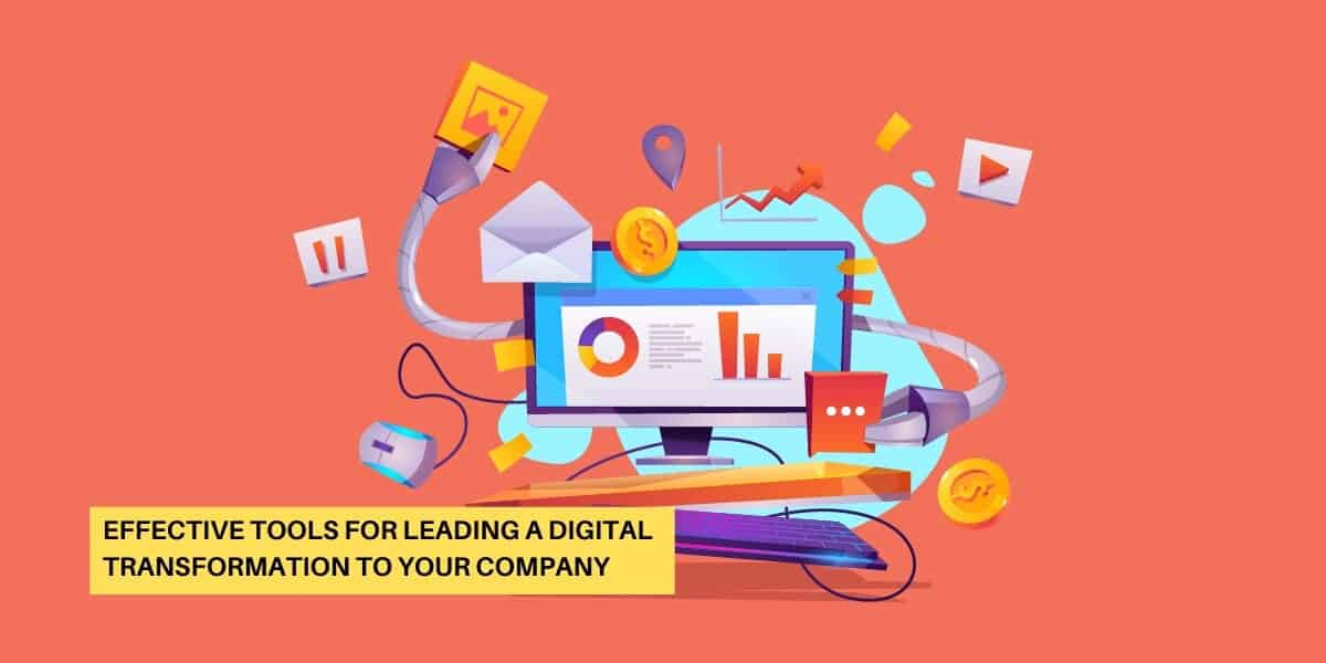 Effective Tools for Leading a Digital Transformation to Your Company