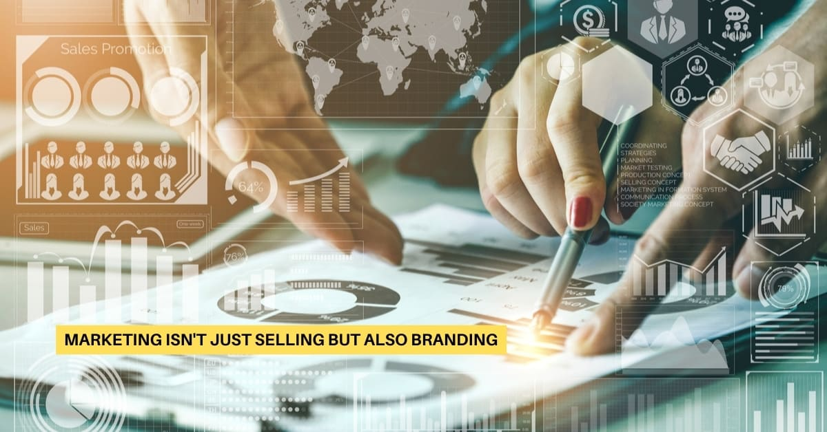 Marketing Isn't Just Selling But Also Branding