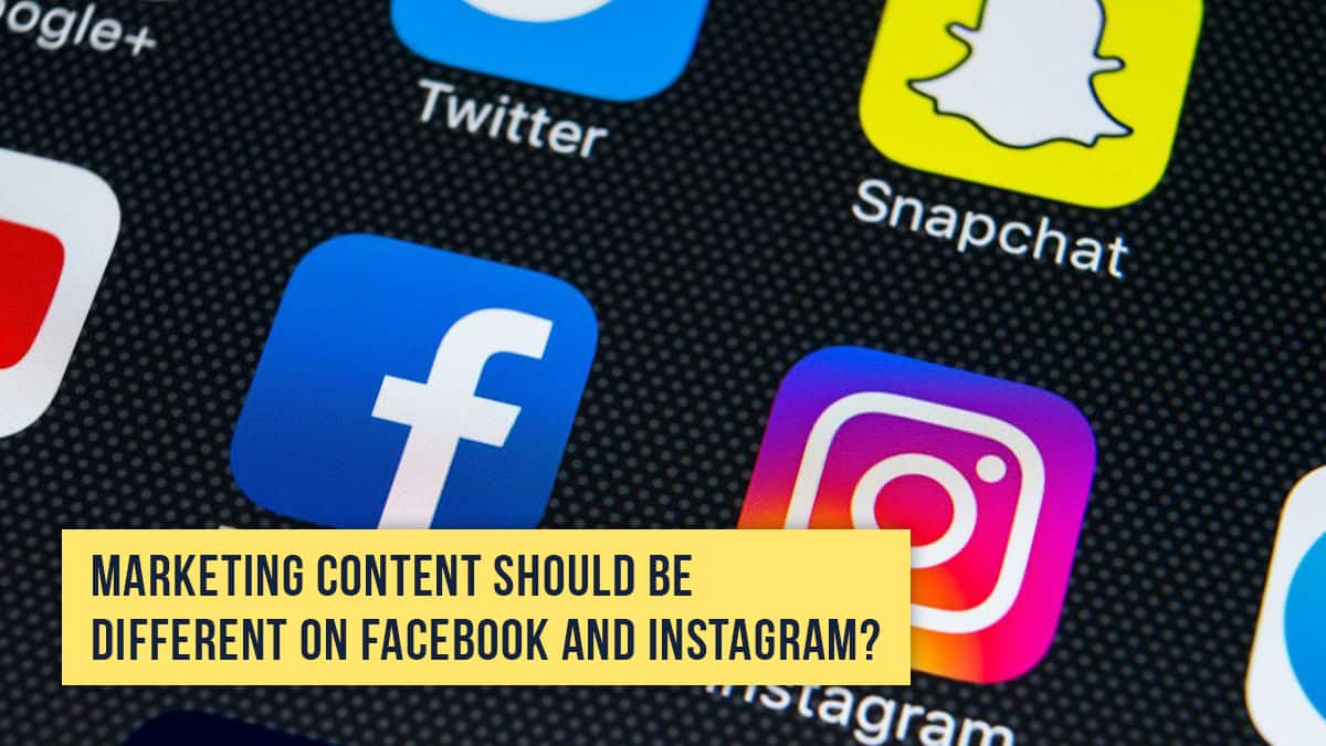 Marketing Content Should be Different on Facebook and Instagram