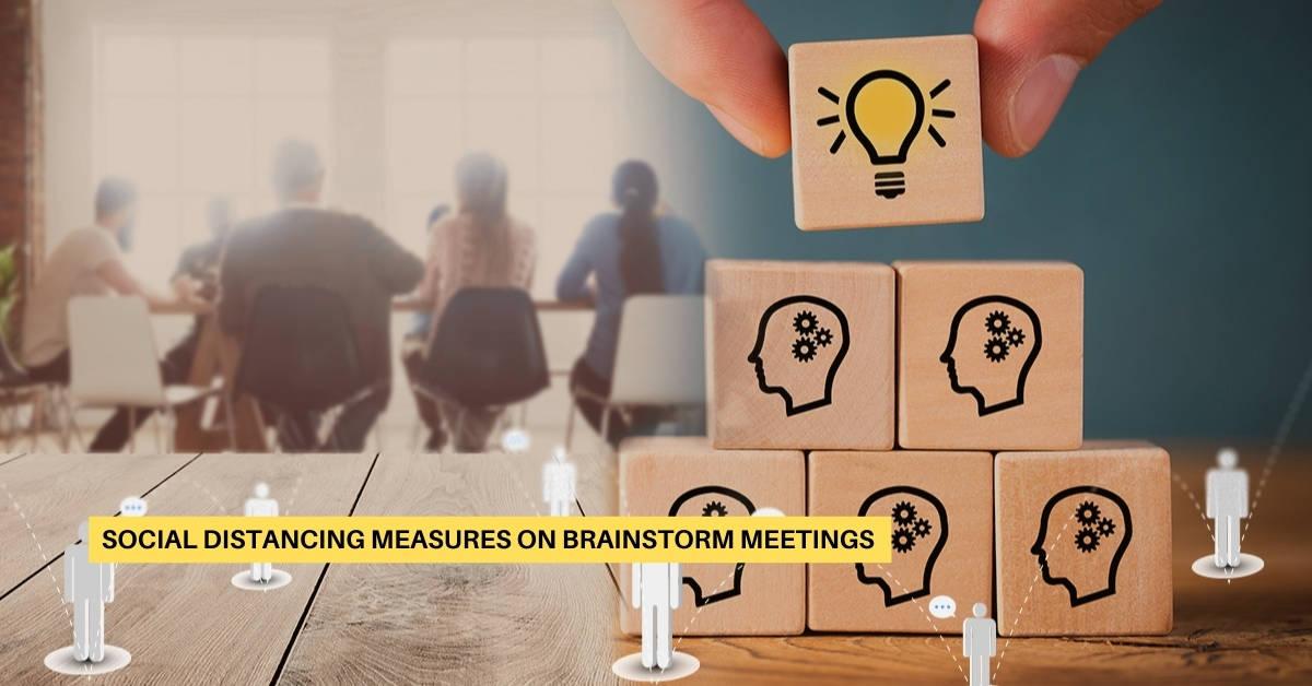 Social Distancing Measures on Brainstorm Meetings