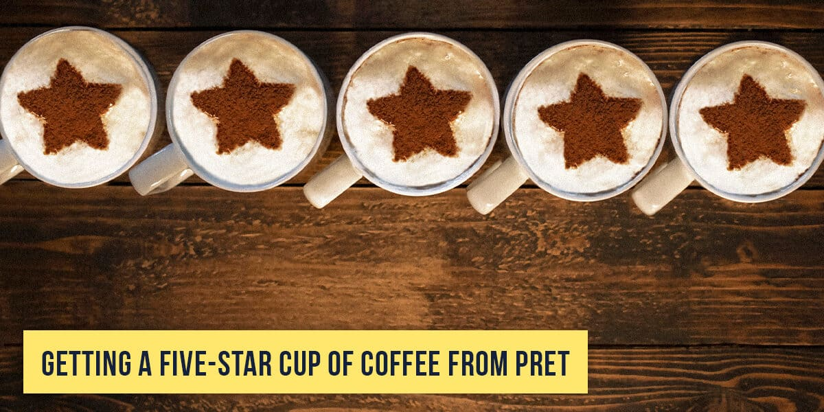 Getting a 5-Star Cup of Coffee from Pret