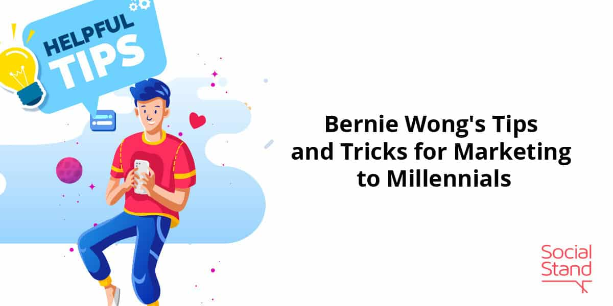 Bernie Wong's Tips and Tricks for Marketing to Millennials