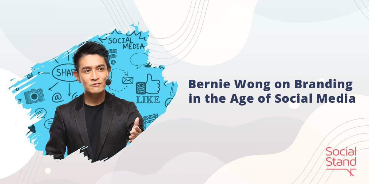 Bernie Wong on Branding in the Age of Social Media