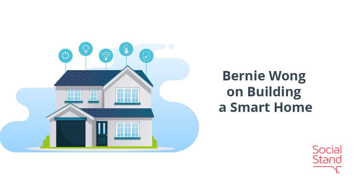 Bernie Wong on Building a Smart Home