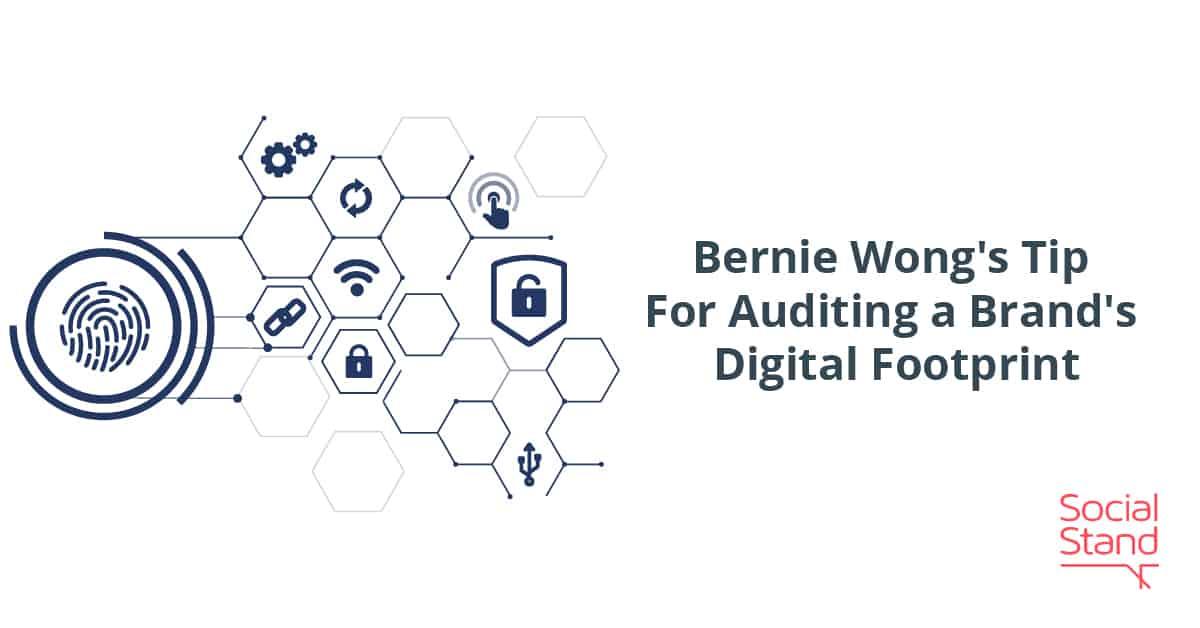 Bernie Wong's Tip For Auditing a Brand's Digital Footprint