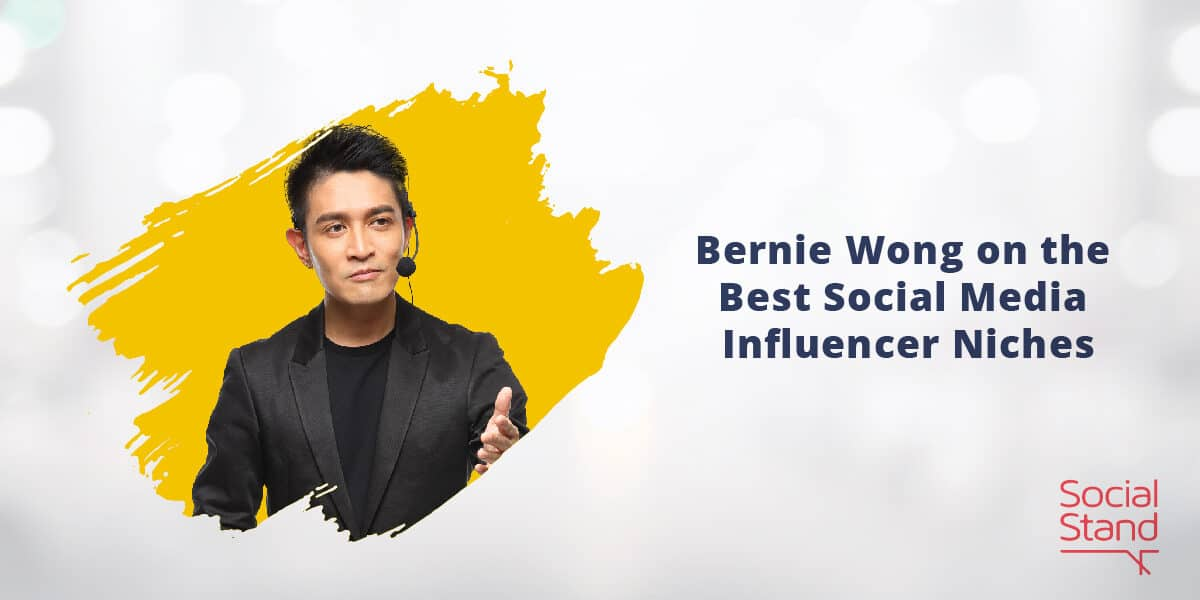 Bernie Wong on the Best Social Media Influencer Niches