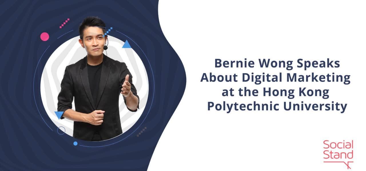 Bernie Wong Speaks About Digital Marketing at the Hong Kong Polytechnic University