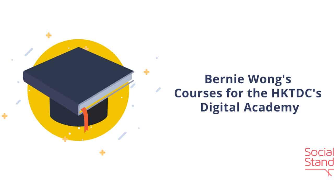 Bernie Wong Teaches Digital Marketing for the HKTDC's Digital Academy