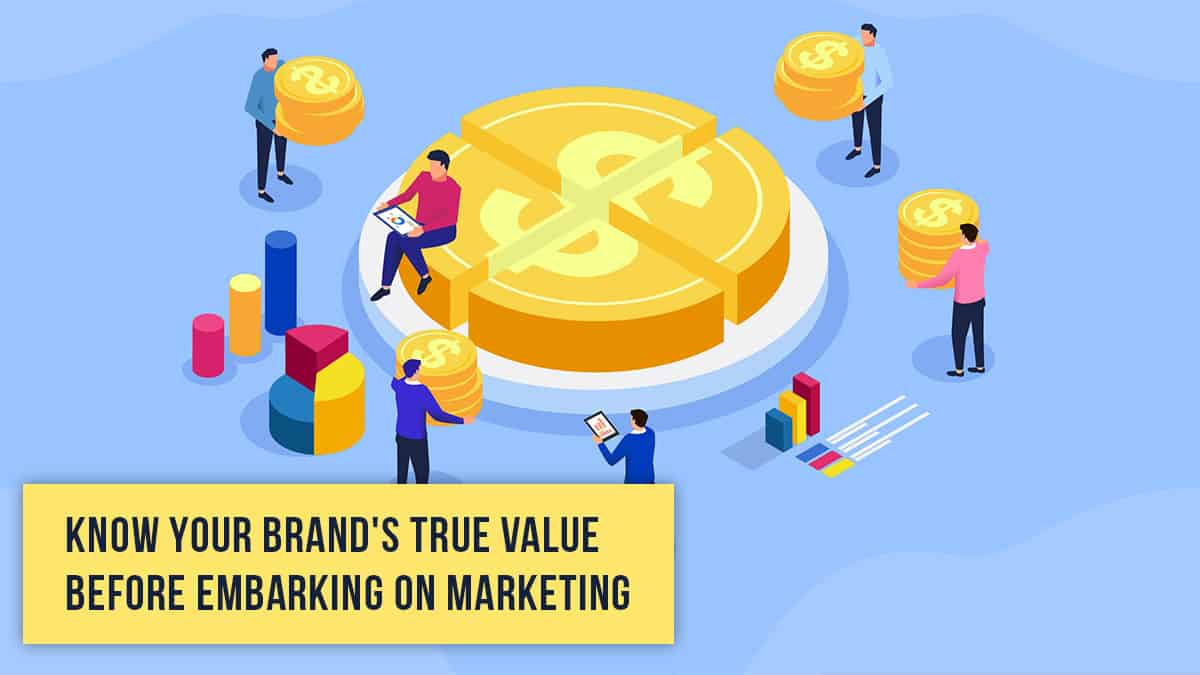 Know Your Brand's True Value Before Embarking on Marketing