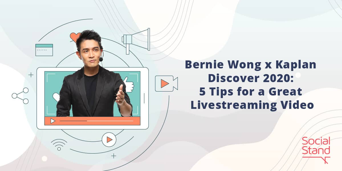 Bernie Wong x Kaplan Discover 2020: 5 Tips for a Great Livestreaming Video