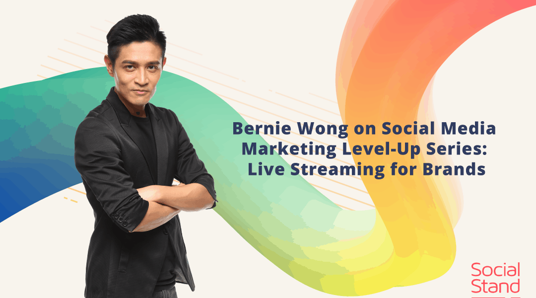 Bernie Wong on Social Media Marketing Level-Up Series: Live Streaming for Brands
