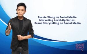 Bernie Wong on Social Media Marketing Level-Up Series: Brand Storytelling on Social Media