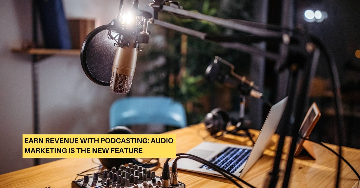 Earn Revenue with Podcasting: Audio Marketing Is the New Future