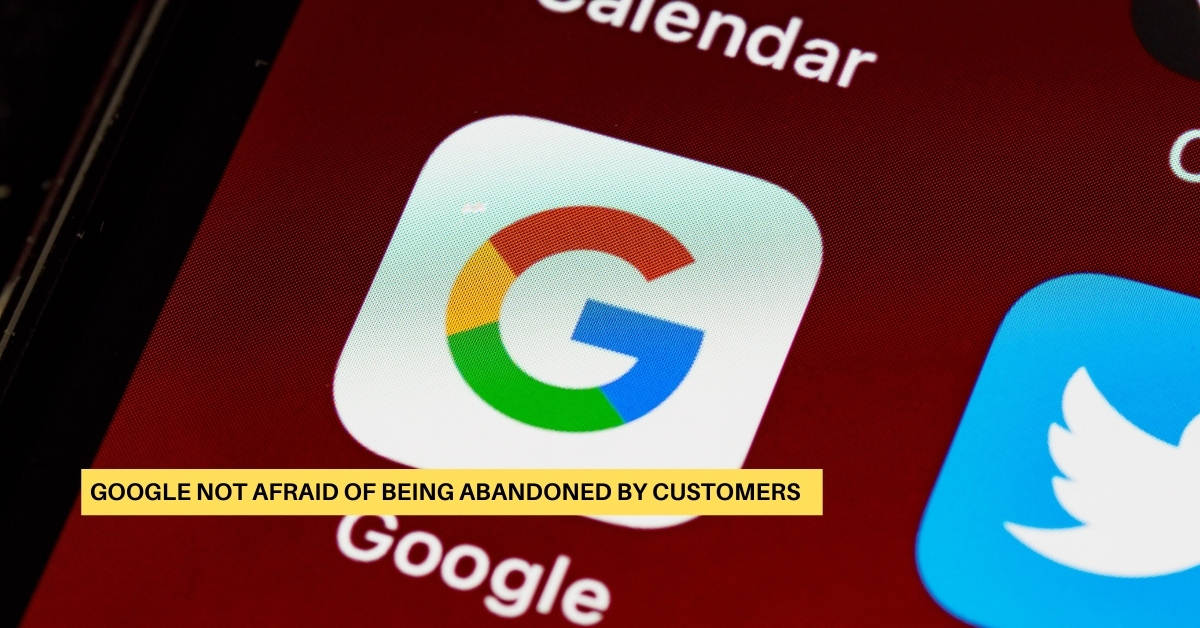 Google: Not Afraid of Being Abandoned by Customers
