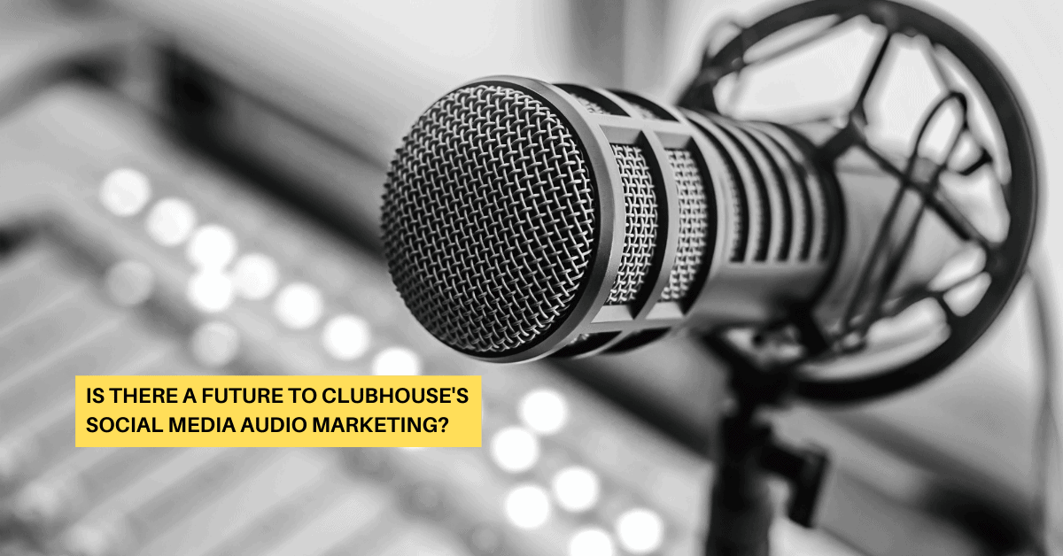 Is There a Future for Clubhouse's Social Media Audio Marketing?