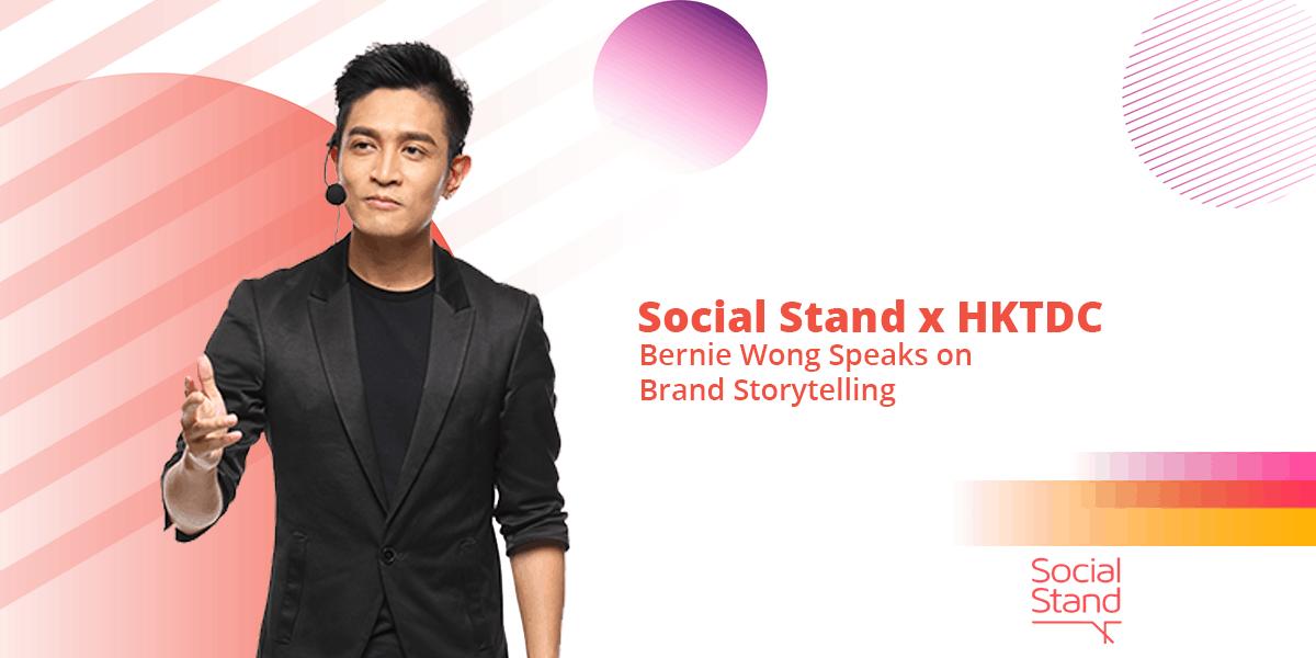 Social Stand x HKTDC: Bernie Wong Speaks on Brand Storytelling